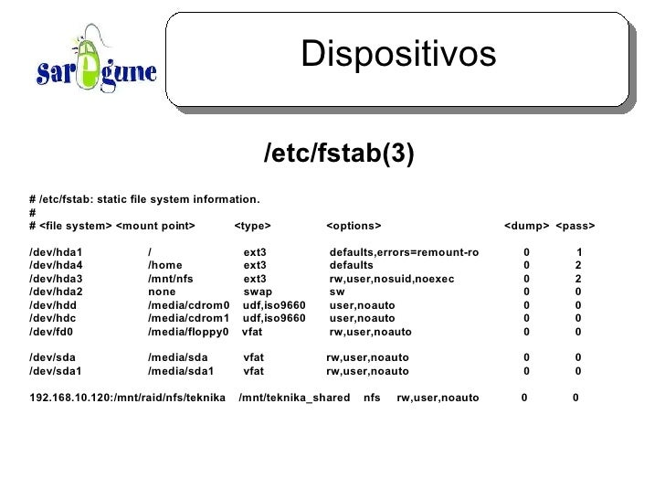 Dispositivos <ul><ul><li>/etc/fstab(3) </li></ul></ul># /etc/fstab: static file system information. # # <file system> <mou...