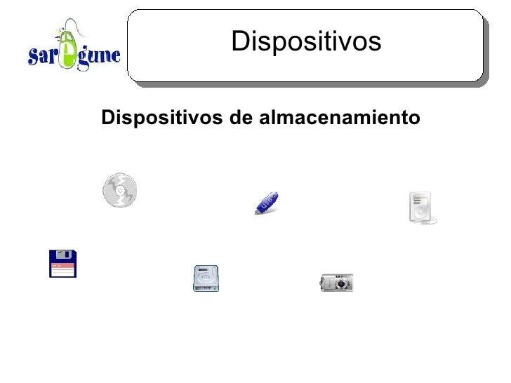 Dispositivos <ul><ul><li>Dispositivos de almacenamiento </li></ul></ul>