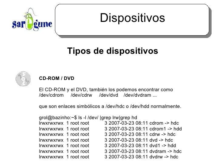 Dispositivos <ul><ul><li>Tipos de dispositivos </li></ul></ul><ul><ul><ul><li>CD-ROM / DVD </li></ul></ul></ul><ul><ul><ul...