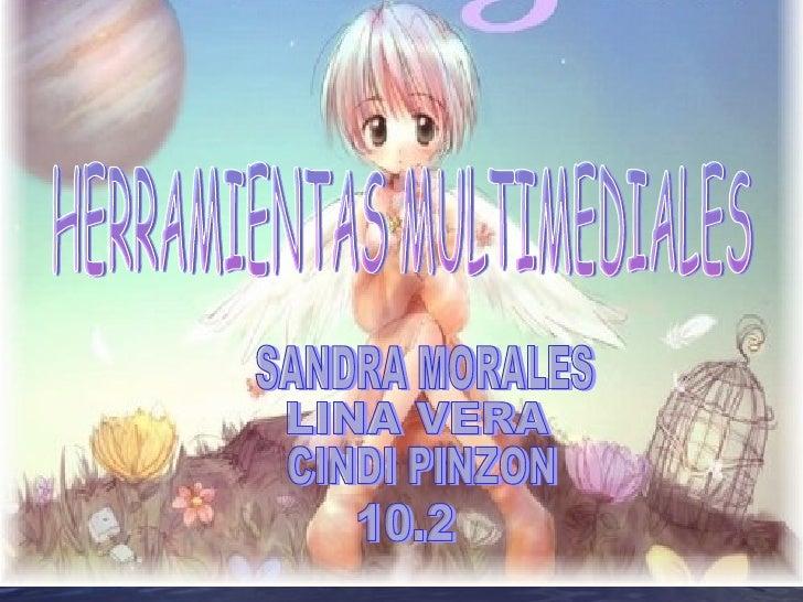 HERRAMIENTAS MULTIMEDIALES SANDRA MORALES LINA VERA CINDI PINZON 10.2