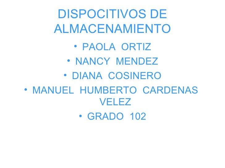 DISPOCITIVOS DE ALMACENAMIENTO <ul><li>PAOLA  ORTIZ </li></ul><ul><li>NANCY  MENDEZ </li></ul><ul><li>DIANA  COSINERO </li...