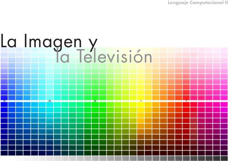 Lenguaje Computacional II     La Imagen y       la Televisión