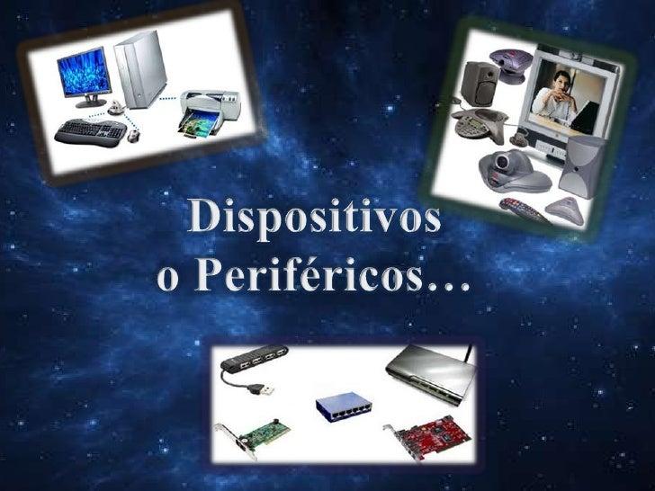 Dispositivos o Periféricos…<br />