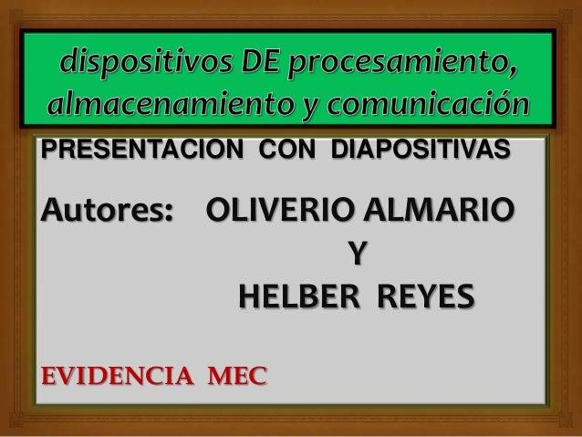 PRESENTACION CON DIAPOSITIVASAutores: OLIVERIO ALMARIO                 Y          HELBER REYESEVIDENCIA MEC