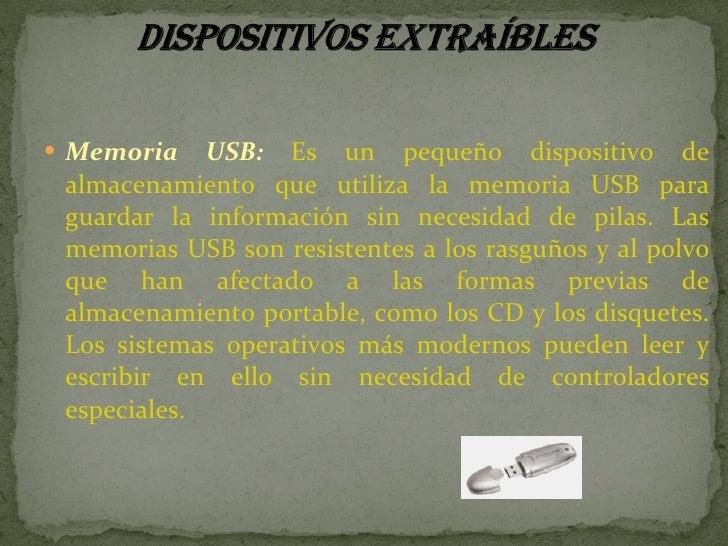 <ul><li>Memoria USB:  Es un pequeño dispositivo de almacenamiento que utiliza la memoria USB para guardar la información s...
