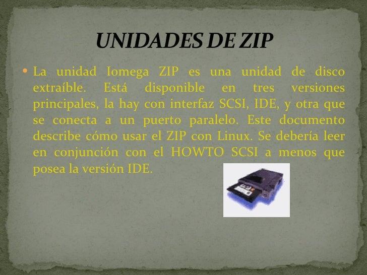<ul><li>La unidad Iomega ZIP es una unidad de disco extraíble. Está disponible en tres versiones principales, la hay con i...