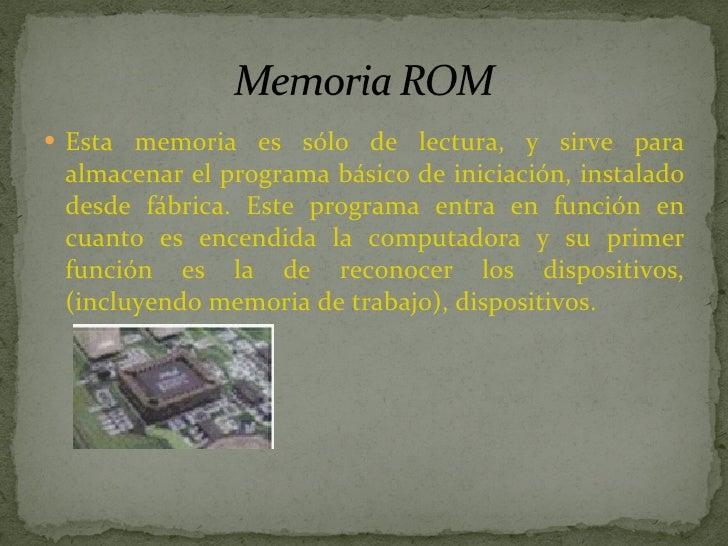 <ul><li>Esta memoria es sólo de lectura, y sirve para almacenar el programa básico de iniciación, instalado desde fábrica....
