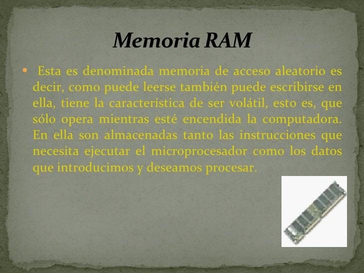 <ul><li>Esta es denominada memoria de acceso aleatorio es decir, como puede leerse también puede escribirse en ella, tiene...