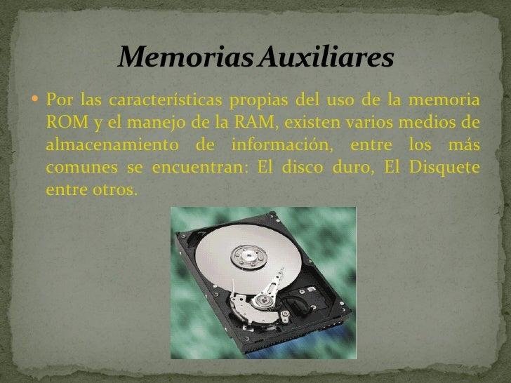 <ul><li>Por las características propias del uso de la memoria ROM y el manejo de la RAM, existen varios medios de almacena...
