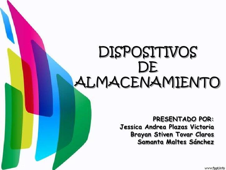 DISPOSITIVOS       DEALMACENAMIENTO              PRESENTADO POR:    Jessica Andrea Plazas Victoria       Brayan Stiven Tov...