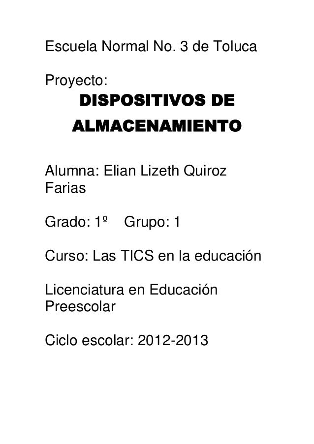 Escuela Normal No. 3 de TolucaProyecto:     DISPOSITIVOS DE    ALMACENAMIENTOAlumna: Elian Lizeth QuirozFariasGrado: 1º   ...