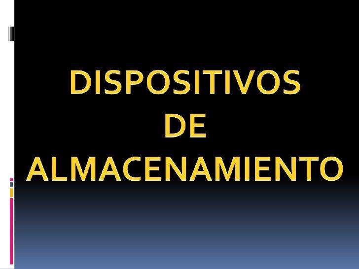 DISPOSITIVOS<br />DE<br />ALMACENAMIENTO<br />