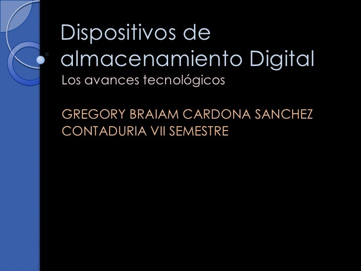 Dispositivos de almacenamiento Digital<br />Los avances tecnológicos <br />GREGORY BRAIAM CARDONA SANCHEZ <br />CONTADURIA...