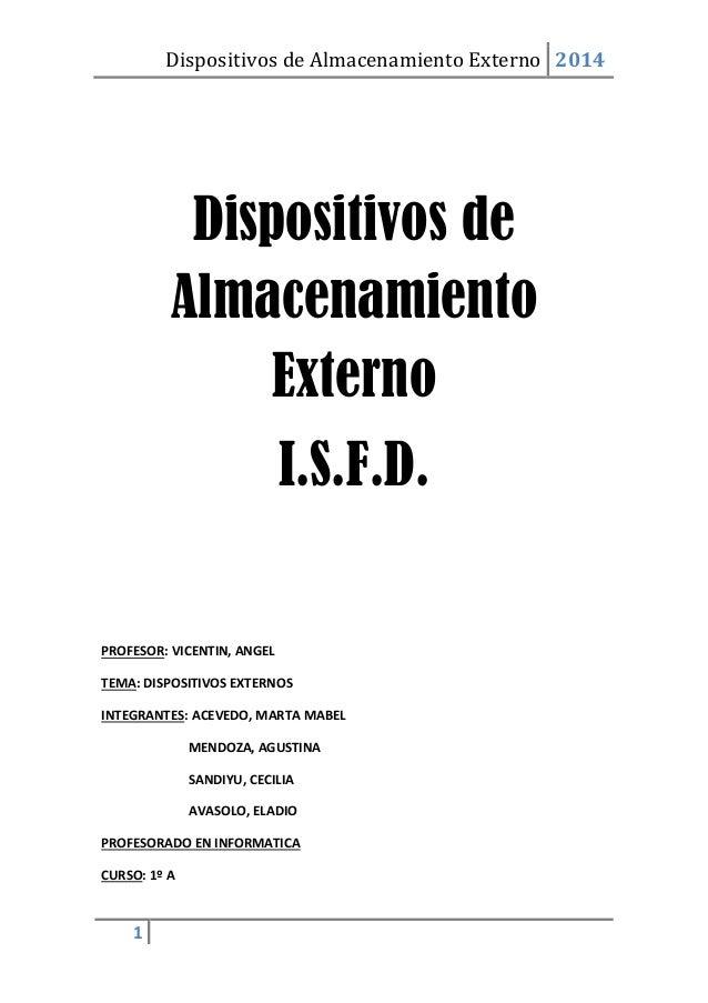 Dispositivos de Almacenamiento Externo 2014  1  Dispositivos de Almacenamiento Externo  I.S.F.D.  PROFESOR: VICENTIN, ANGE...