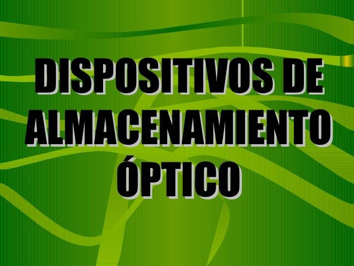 DISPOSITIVOS DE ALMACENAMIENTO ÓPTICO