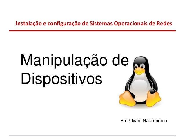 Instalação e configuração de Sistemas Operacionais de Redes Manipulação de Dispositivos                                   ...