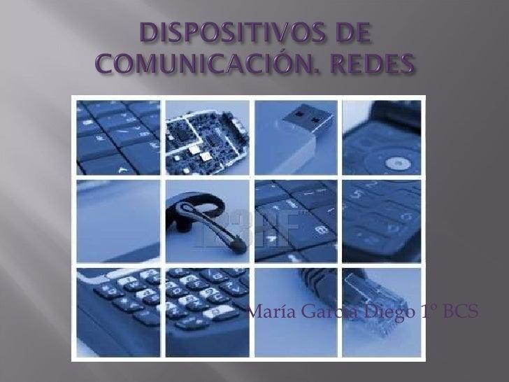 <ul><li>María García Diego 1º BCS </li></ul>