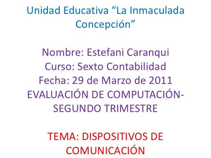 """Unidad Educativa """"La Inmaculada Concepción""""Nombre: EstefaniCaranquiCurso: Sexto ContabilidadFecha: 29 de Marzo de 2011EVAL..."""