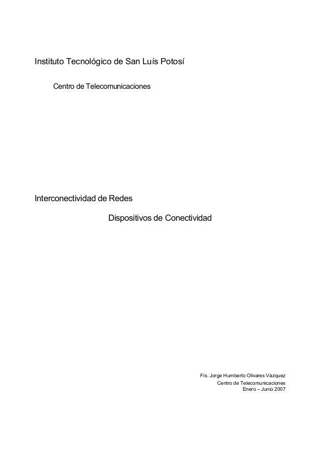 Instituto Tecnológico de San Luís PotosíCentro de TelecomunicacionesInterconectividad de RedesDispositivos de Conectividad...
