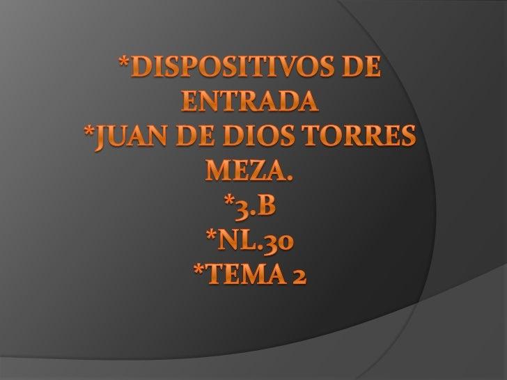 *Dispositivos de entrada*Juan de dios torres meza.*3.b*nl.30*tema 2<br />