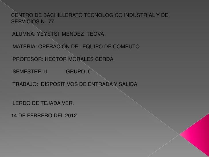 CENTRO DE BACHILLERATO TECNOLOGICO INDUSTRIAL Y DESERVICIOS N 77ALUMNA: YEYETSI MENDEZ TEOVAMATERIA: OPERACIÓN DEL EQUIPO ...