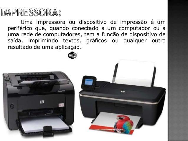 Uma impressora ou dispositivo de impressão é um periférico que, quando conectado a um computador ou a uma rede de computad...