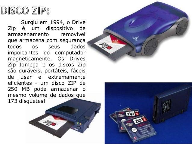 Surgiu em 1994, o Drive Zip é um dispositivo de armazenamento removível que armazena com segurança todos os seus dados imp...