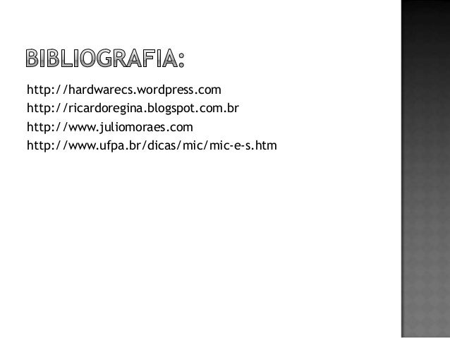 http://hardwarecs.wordpress.com http://ricardoregina.blogspot.com.br http://www.juliomoraes.com http://www.ufpa.br/dicas/m...