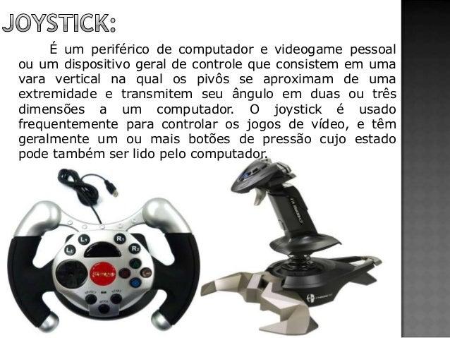 É um periférico de computador e videogame pessoal ou um dispositivo geral de controle que consistem em uma vara vertical n...