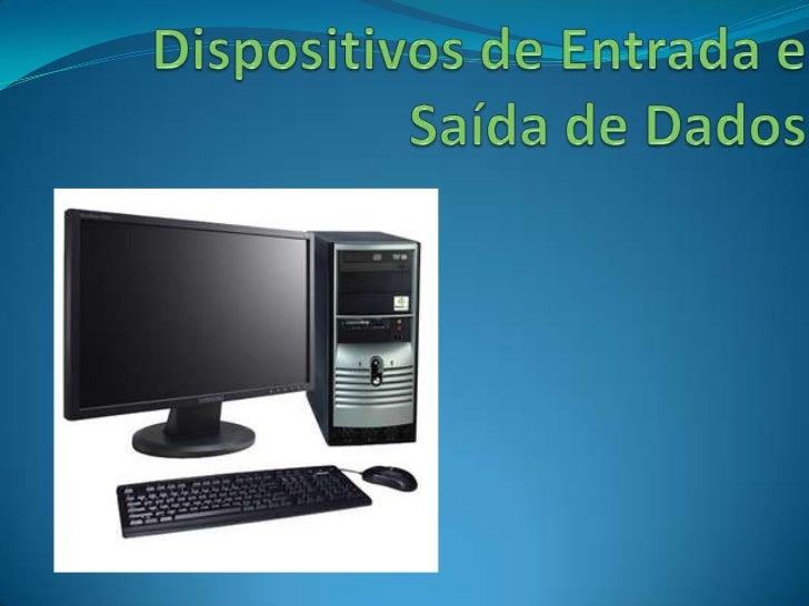Dispositivos de Entrada eSaída de Dados<br />