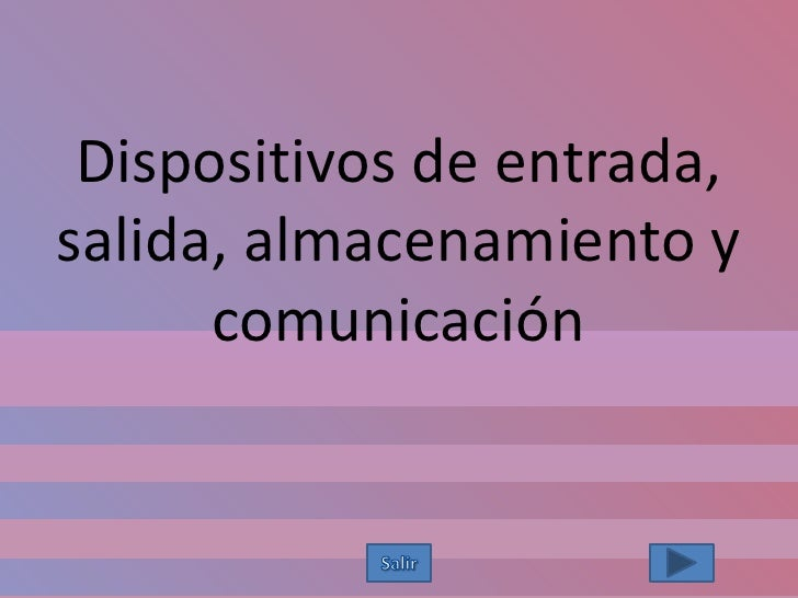 Dispositivos de entrada,salida, almacenamiento y      comunicación