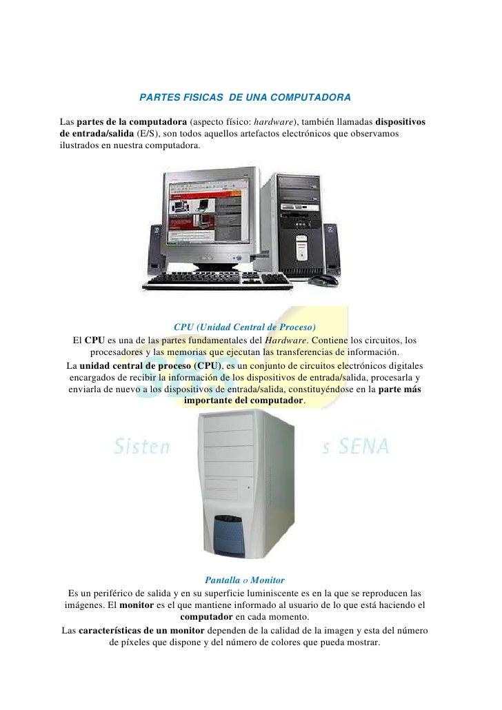 <br />PARTES FISICAS  DE UNA COMPUTADORA<br />Las partes de la computadora (aspecto físico: hardware), también llamadas ...