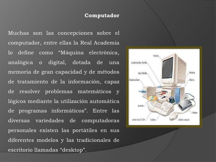"""Computador<br />Muchas son las concepciones sobre el computador, entre ellas la Real Academia lo define como """"Máquina elec..."""