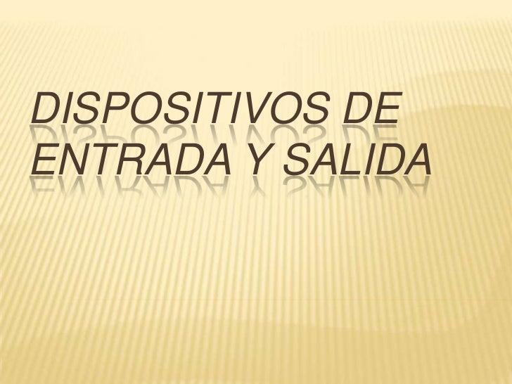 DISPOSITIVOS DEENTRADA Y SALIDA