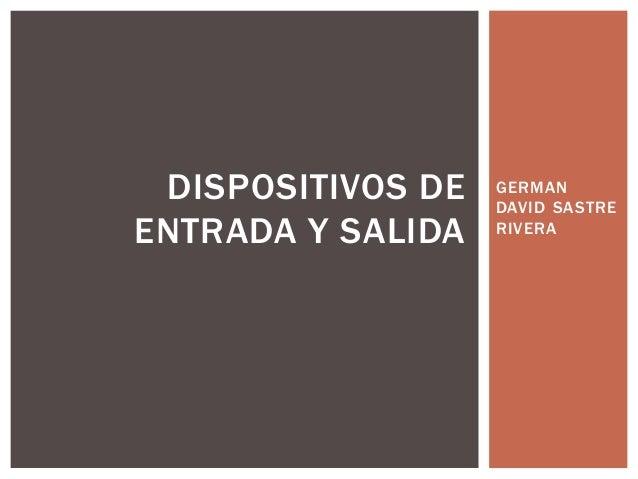 GERMAN DAVID SASTRE RIVERA DISPOSITIVOS DE ENTRADA Y SALIDA