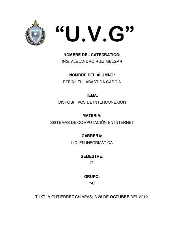 """U.V.G""            NOMBRE DEL CATEDRATICO:           ING. ALEJANDRO RUIZ MELGAR               NOMBRE DEL ALUMNO:          ..."