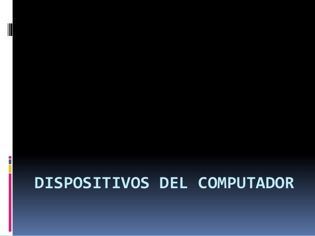 DISPOSITIVOS DEL COMPUTADOR