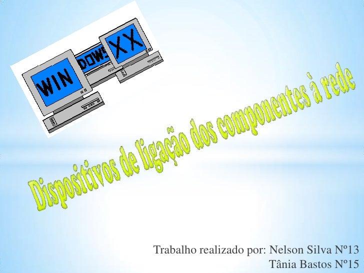 Trabalho realizado por: Nelson Silva Nº13                        Tânia Bastos Nº15