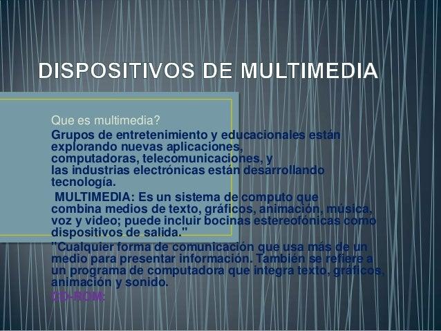 Que es multimedia? Grupos de entretenimiento y educacionales están explorando nuevas aplicaciones, computadoras, telecomun...