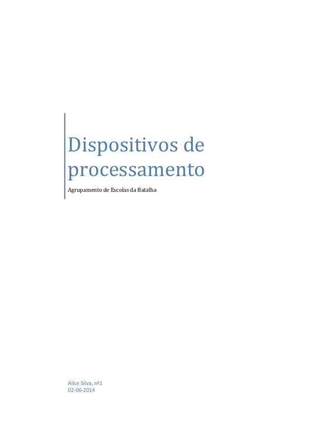 Dispositivos de processamento Agrupamento de Escolas da Batalha Alice Silva, nº1 02-06-2014