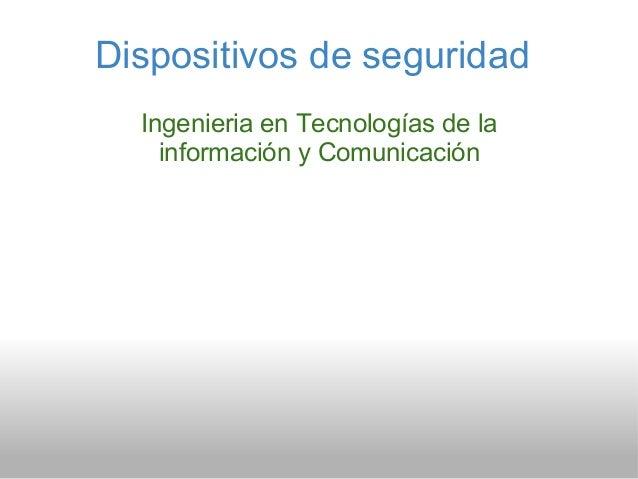 Dispositivos de seguridad Ingenieria en Tecnologías de la información y Comunicación