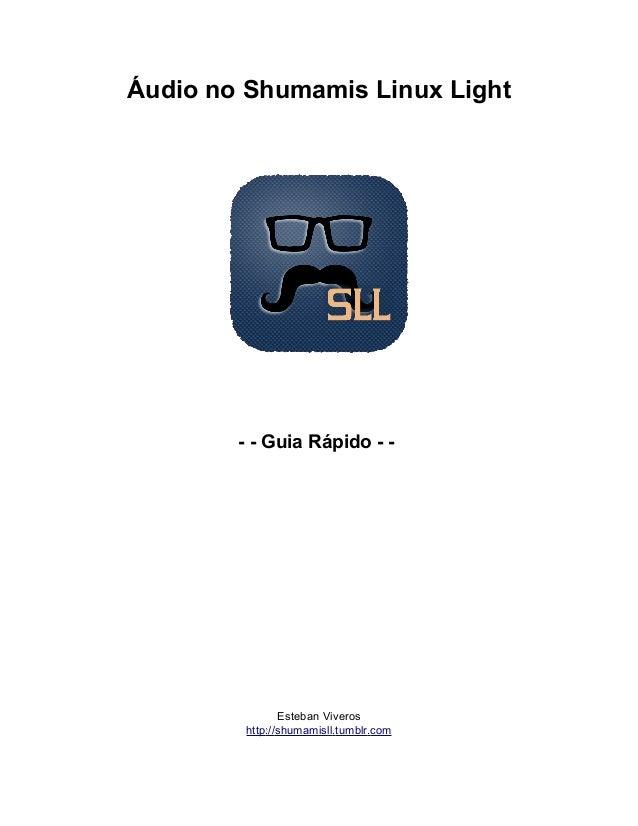 Áudio no Shumamis Linux Light- - Guia Rápido - -Esteban Viveroshttp://shumamisll.tumblr.com