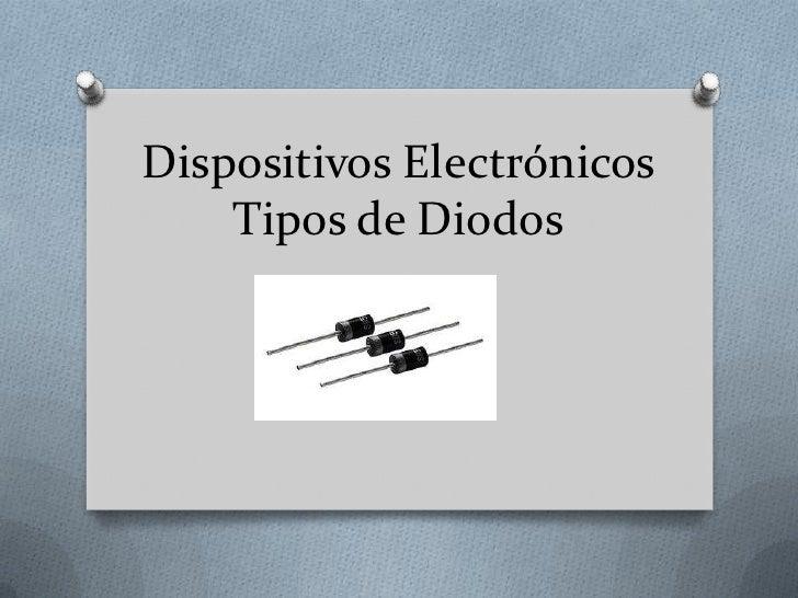 Dispositivos Electrónicos    Tipos de Diodos
