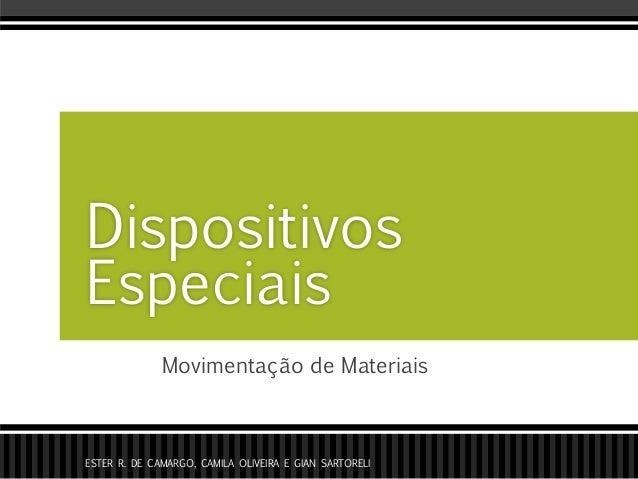 Movimentação de Materiais Dispositivos Especiais ESTER R. DE CAMARGO, CAMILA OLIVEIRA E GIAN SARTORELI