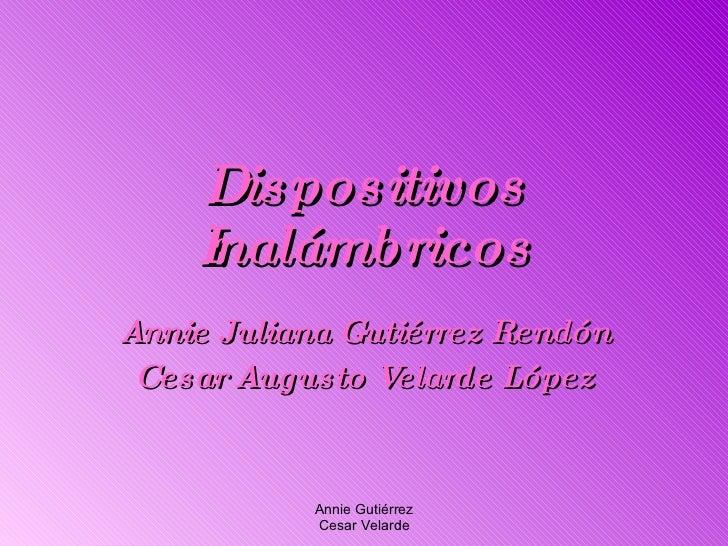 Dispositivos Inalámbricos Annie Juliana Gutiérrez Rendón Cesar Augusto Velarde López