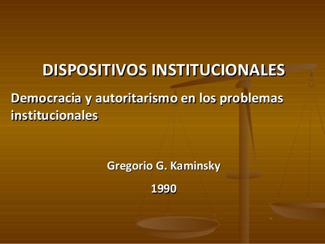 DISPOSITIVOS INSTITUCIONALESDISPOSITIVOS INSTITUCIONALES Democracia y autoritarismo en los problemasDemocracia y autoritar...