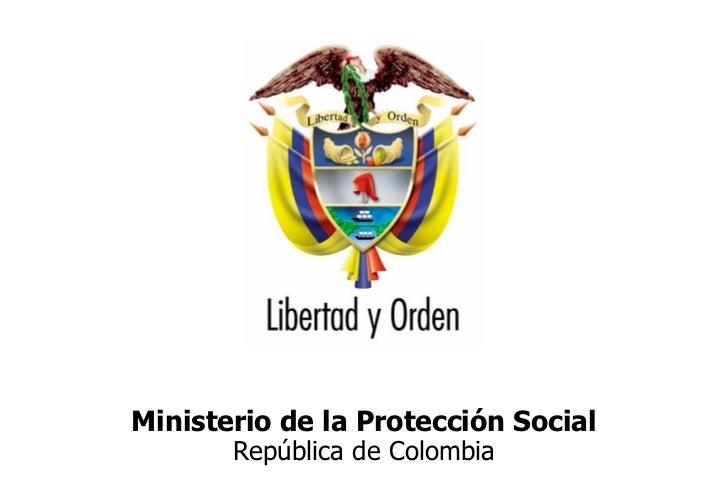 Ministerio de la Protección Social República de Colombia       Ministerio de la Protección Social                    Repúb...