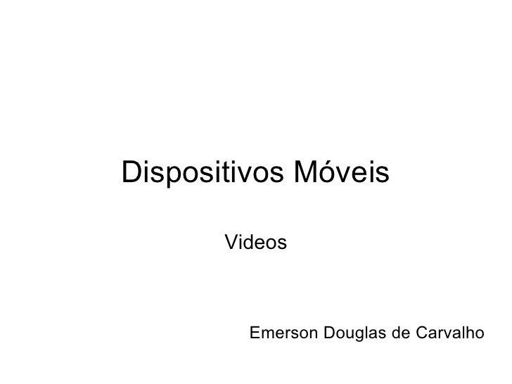 Dispositivos Móveis Videos Emerson Douglas de Carvalho