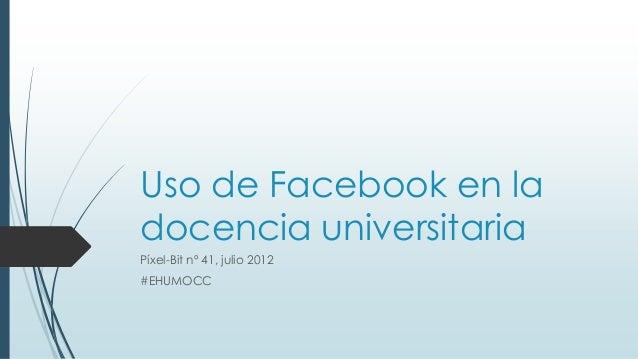 Uso de Facebook en la docencia universitaria Píxel-Bit nº 41, julio 2012 #EHUMOCC