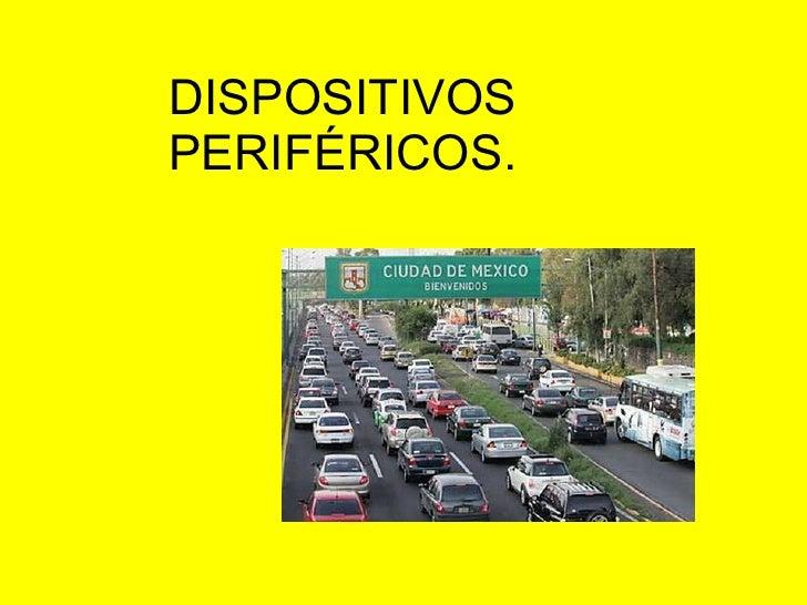 DISPOSITIVOS PERIFÉRICOS.